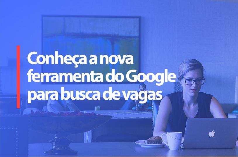 Google lança ferramenta para facilitar a busca por emprego!